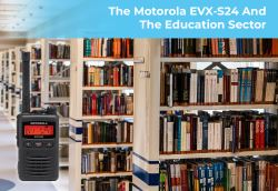 Why the Motorola EVX-S24 is a Perfect Match for the Education Sector